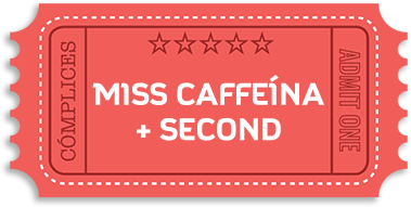 Miss Caffeína + Second
